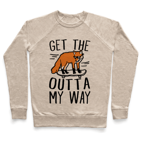 Get The Fox Outta My Way Pullover