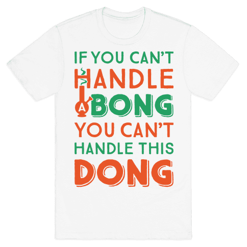If You Can't Handle A Bong You Can't Handle This Dong Mens T-Shirt