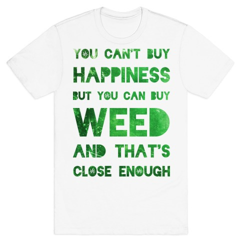 You Can Buy Weed T-Shirt