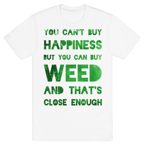 You Can Buy Weed Mens T-Shirt