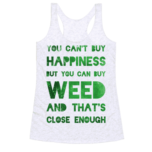 You Can Buy Weed Racerback Tank Top