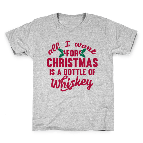 All I Want For Christmas Is A Bottle Of Whiskey Kids T-Shirt