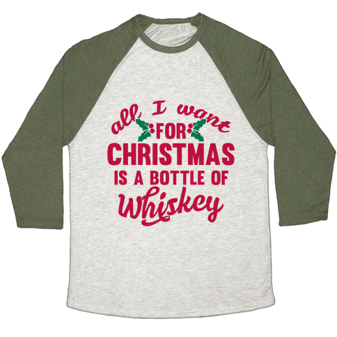 All I Want For Christmas Is A Bottle Of Whiskey Baseball Tee