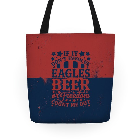 If It Don't Involve Eagles Beer or Freedom, Count Me Out Tote