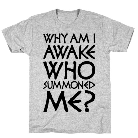 Who Summoned Me? T-Shirt