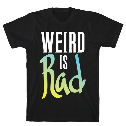 Weird Is Rad Mens T-Shirt