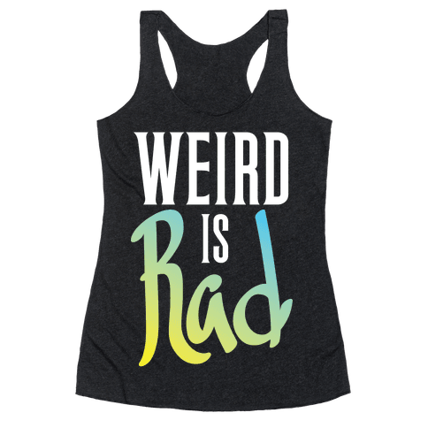 Weird Is Rad Racerback Tank Top