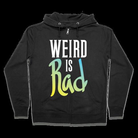 Weird Is Rad Zip Hoodie