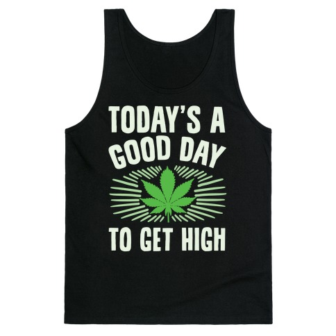 Today's A Good Day To Get High Tank Top