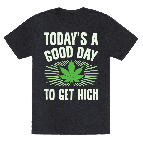 Today's A Good Day To Get High