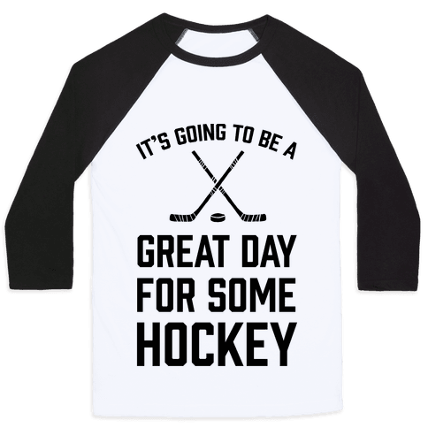 It's Going To Be A Great Day For Some Hockey Baseball Tee