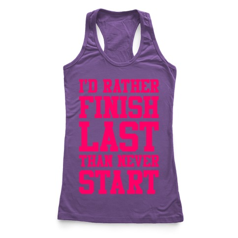 I'd Rather Finish Last Than Never Start Racerback Tank Top