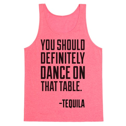 You Should Definitely Dance On That Table - Tequila Tank Top
