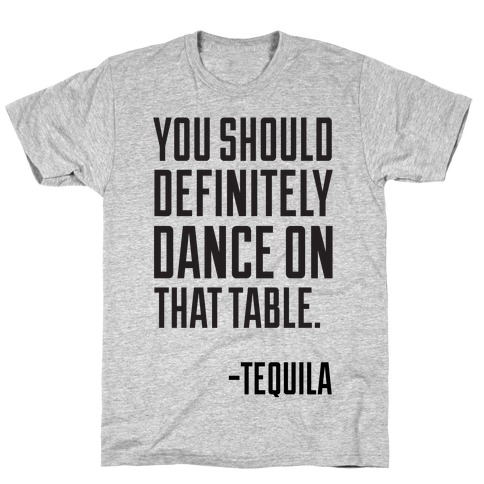 You Should Definitely Dance On That Table - Tequila T-Shirt