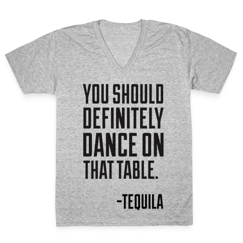 You Should Definitely Dance On That Table - Tequila V-Neck Tee Shirt