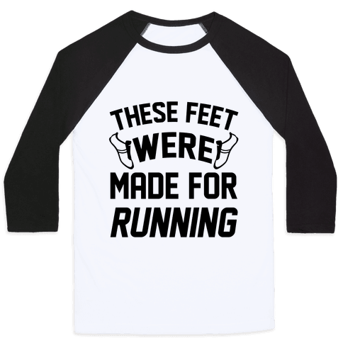 These Feet Were Made For Running