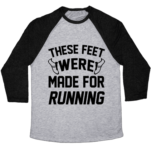 These Feet Were Made For Running Baseball Tee