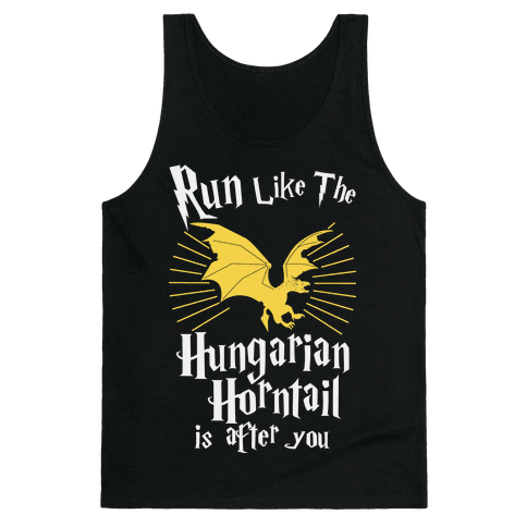 Run Like The Hungarian Horntail Is After You Tank Top