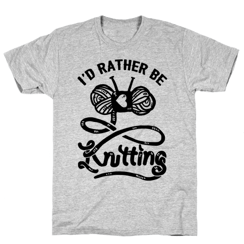 I'd Rather Be Knitting Mens T-Shirt