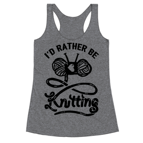 I'd Rather Be Knitting Racerback Tank Top
