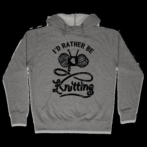 I'd Rather Be Knitting Hooded Sweatshirt