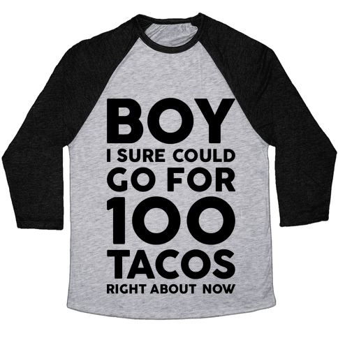I Could Go For 100 Tacos Baseball Tee