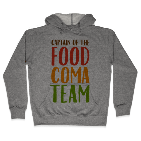Captain of the Food Coma Team Hooded Sweatshirt