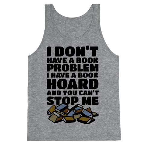 I Don't Have a Book Problem I Have a Book Hoard Tank Top