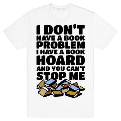 I Don't Have a Book Problem I Have a Book Hoard Mens T-Shirt