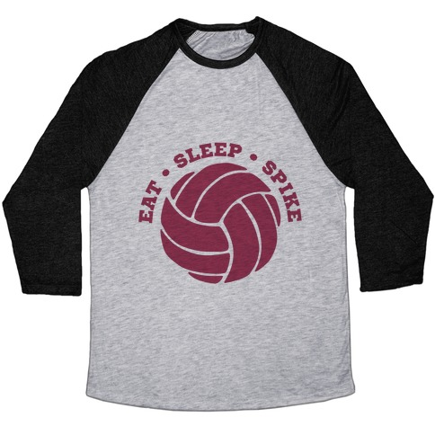 Eat Sleep Spike (Volleyball) Baseball Tee