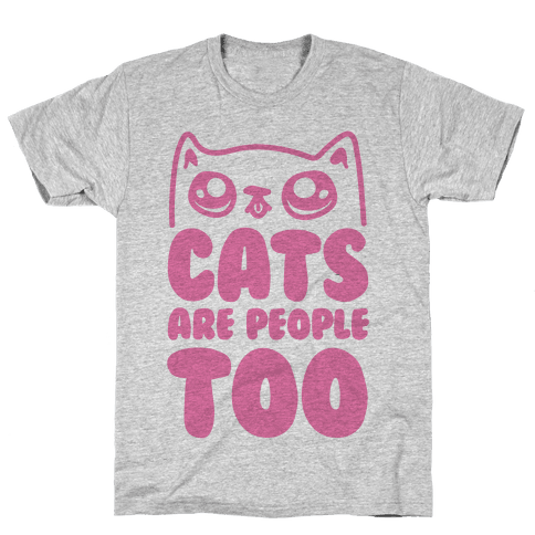 Cats Are People Too Mens T-Shirt