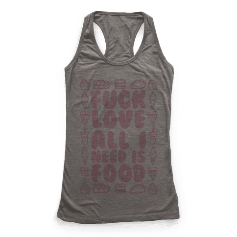 F*** Love All I Need Is Food Racerback Tank Top