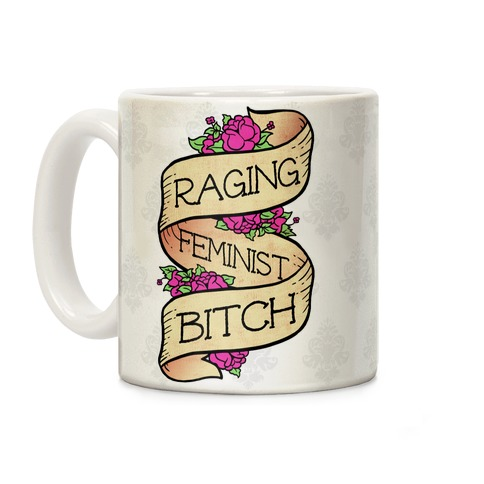 Raging Feminist Bitch Coffee Mug