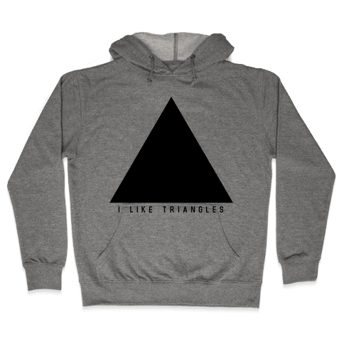I Like Triangles Hooded Sweatshirt