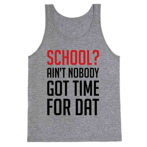 Ain't Nobody Got Time For School Tank Top