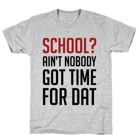 Ain't Nobody Got Time For School Mens T-Shirt