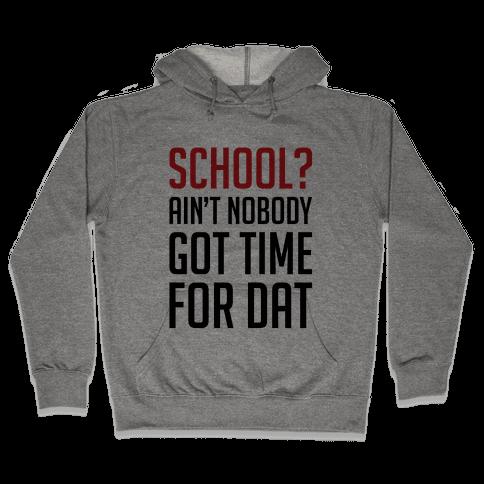 Ain't Nobody Got Time For School Hooded Sweatshirt
