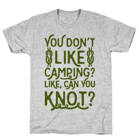 You Don't Like Camping? Mens T-Shirt
