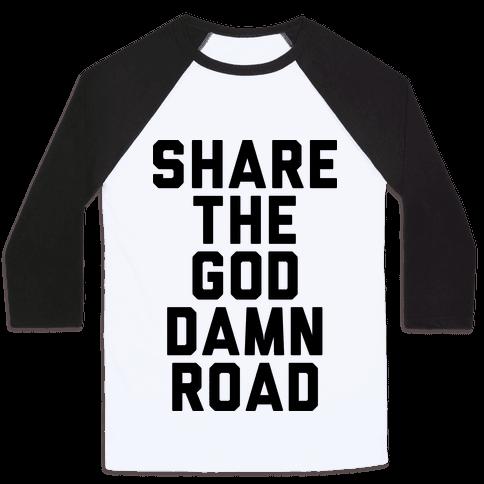 Share the God Damn Road Baseball Tee