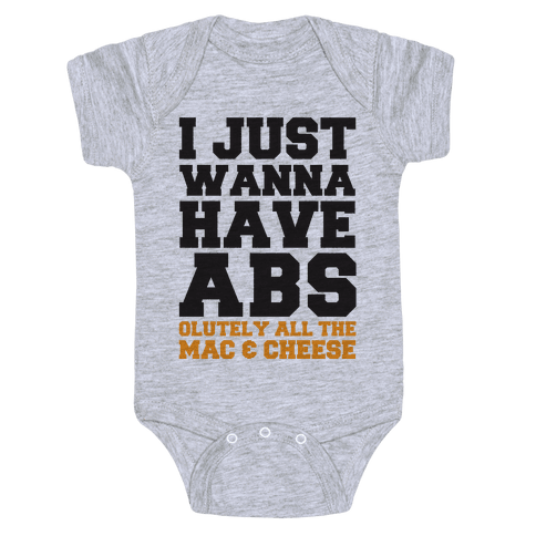 I Just Wanna Have Abs...olutely All The Mac & Cheese Baby Onesy