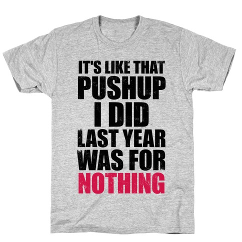 It's Like That Pushup I Did Last Year Was For Nothing T-Shirt