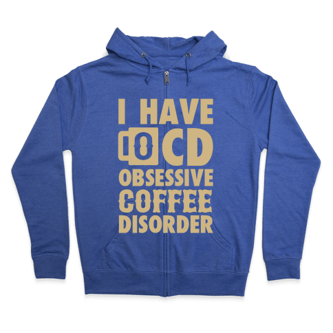 I Have OCD (Obsessive Coffee Disorder) Zip Hoodie