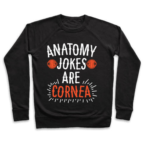 Anatomy Jokes are Cornea Pullover