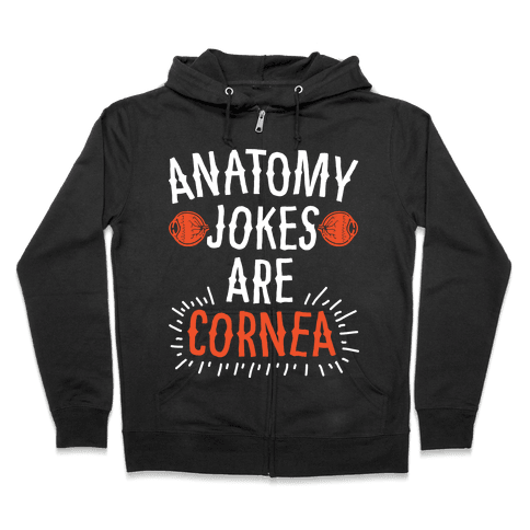 Anatomy Jokes are Cornea Zip Hoodie