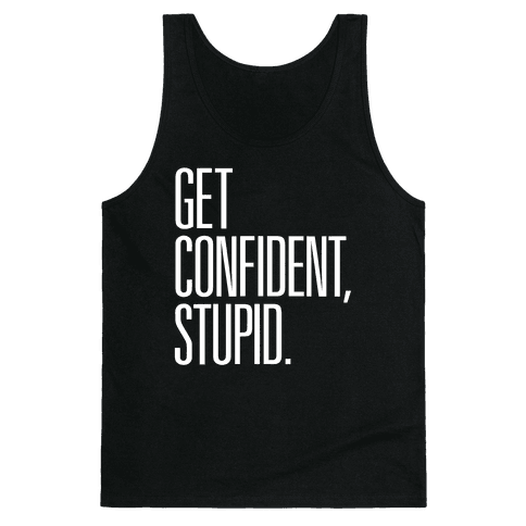 Get Confident, Stupid Tank Top
