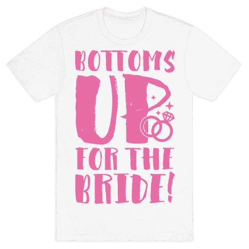 Bottoms Up For The Bride Mens T-Shirt