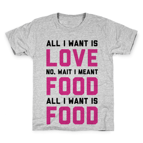 All I Want Is Food Kids T-Shirt