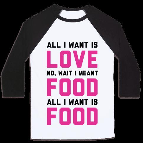All I Want Is Food Baseball Tee