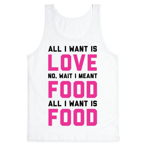 All I Want Is Food Tank Top