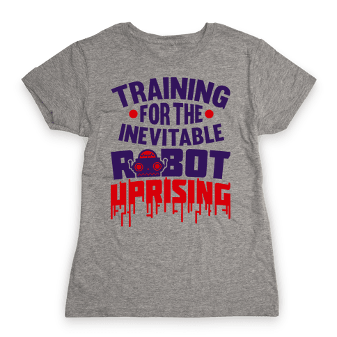 Training For The Inevitable Robot Uprising Womens T-Shirt
